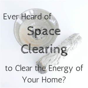 Clear the space in your home with Space Clearing