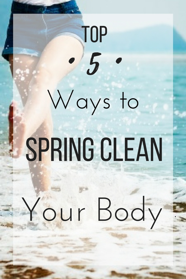 Top 5 Ways to Spring Clean your Body
