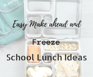 Easy Make Ahead and Freeze school lunch ideas