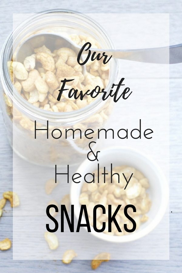 Our favorite homemade and healthy snacks