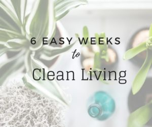 6 Easy Weeks to Clean Living