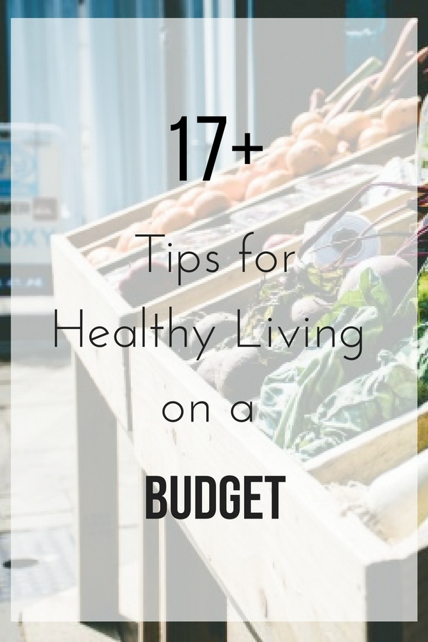 17+ Tips For Healthy Living on a Budget