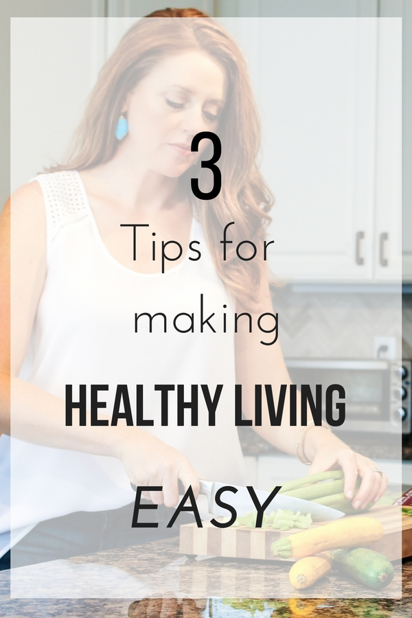 3 Tips for making Healthy Living easy