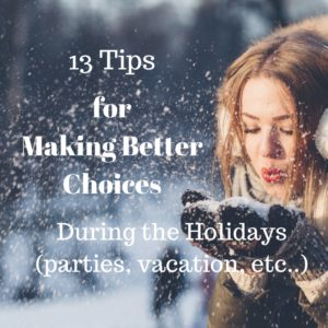 Making Better Choices During the Holidays, Vacation, or Anytime