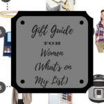 Gift Guide for Women (What's on My List?)