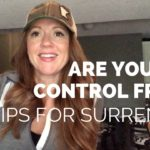 Are You a Control Freak? Tips for Surrender